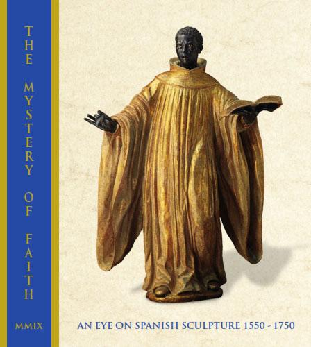 2009-The Mystery of Faith: An Eye on Spanish Sculpture 1550-1750.